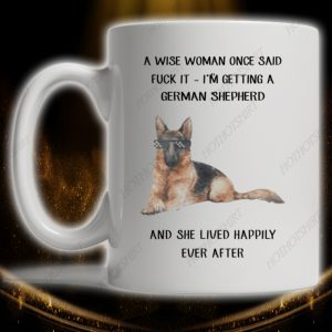 A Wise Woman Once Said Fuck It I'm Getting A German Shepherd Mug