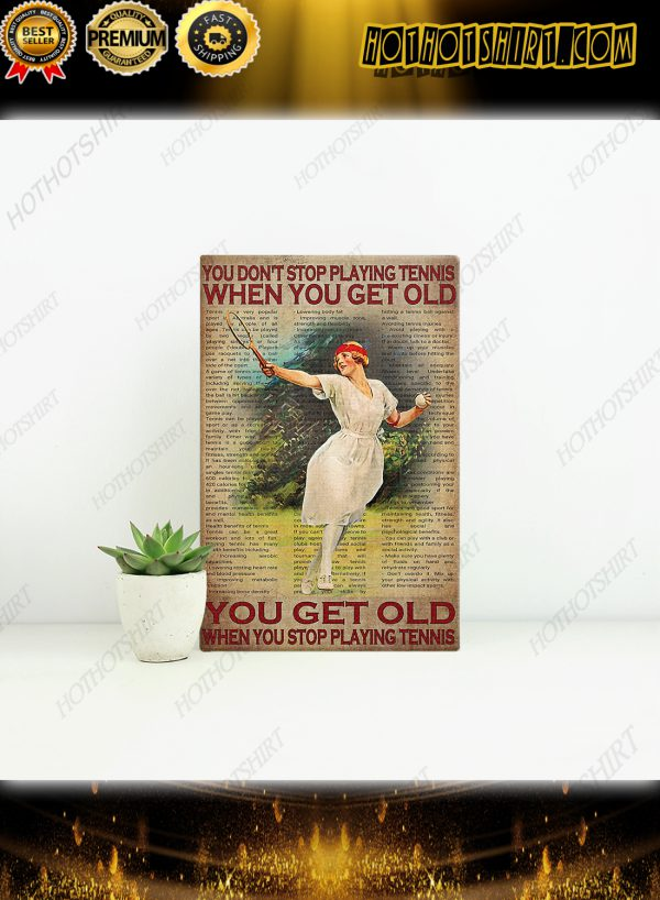 Girl you don't stop playing tennis when you get old poster wall art