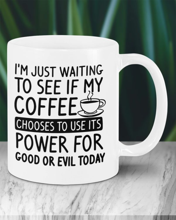 I'm Just Waiting For If My Coffee Chooses To Use Its Powers For Good Or Evil Today Mug