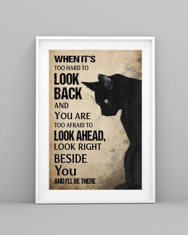 Black cat when it's too hard to look back look right beside you and i'll be there poster 1