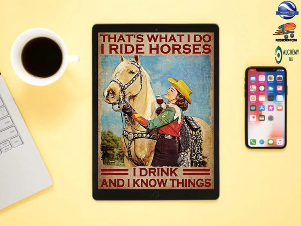 Girl and wine That's what i do i ride horses i drink and know things poster