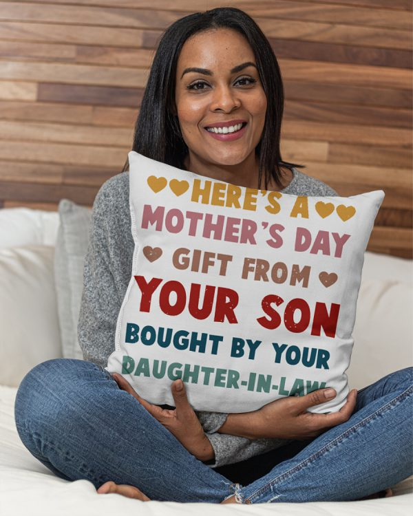 Here's a mother's day gift from your son bought by your daughter in law pillow case