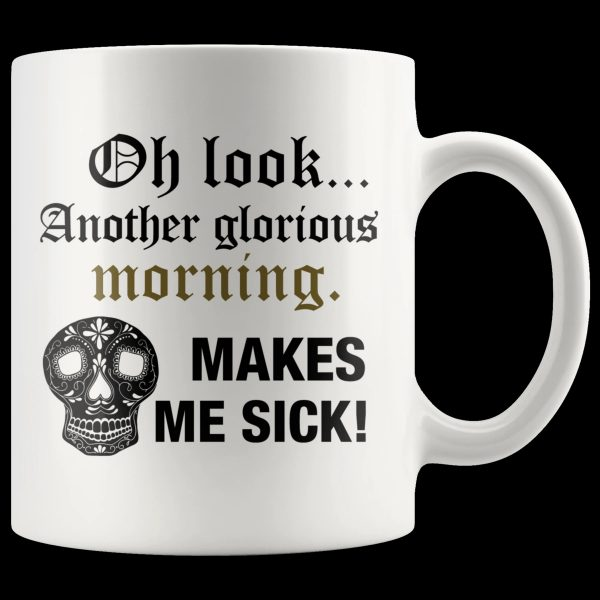 Skull Oh look another glorious morning makes me sick mug