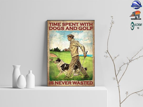 Time spent with dogs and golf is never wasted poster