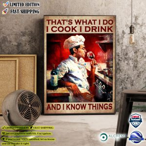 That's what i do i cook i drink wine and i know things poster