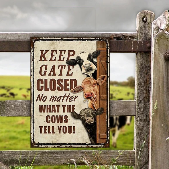 Keep Gate Closed No Matter What The Cows Tell You Metal Sign