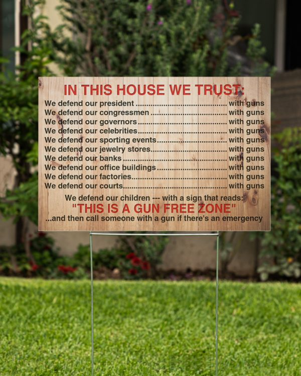 In This House We Trust This Is A Gun Free Zone Yard Sign