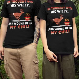 Deer He thought with his willy and wound up in mu chili shirt