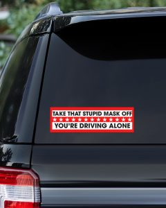 Take that stupid mask off You're driving alone car bumper Sticker